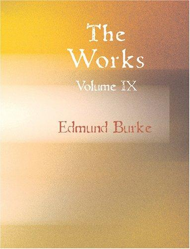 The Works of the Right Honourable Edmund Burke Volume 9 (Large Print Edition)
