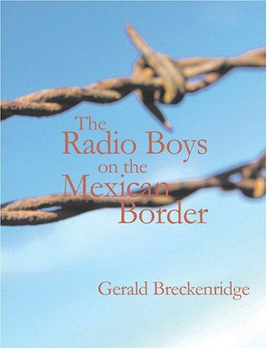 Download The Radio Boys on the Mexican Border (Large Print Edition)