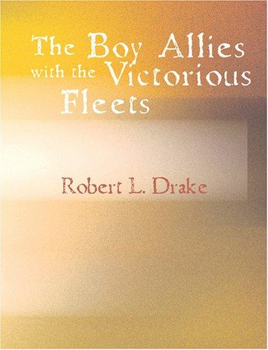 The Boy Allies with the Victorious Fleets (Large Print Edition)