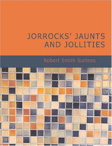 Jorrocks\' Jaunts and Jollities (Large Print Edition)