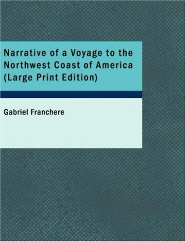 Download Narrative of a Voyage to the Northwest Coast of America (Large Print Edition)