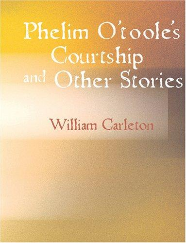 Phelim Otoole s Courtship and Other Stories (Large Print Edition)
