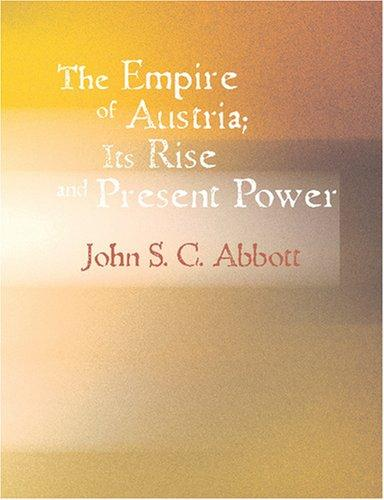 The Empire of Austria Its Rise and Present Power (Large Print Edition)