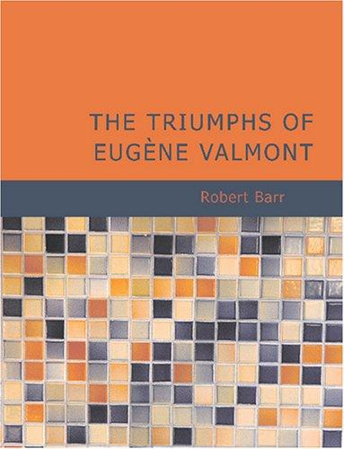 The Triumphs of Eugène Valmont (Large Print Edition)