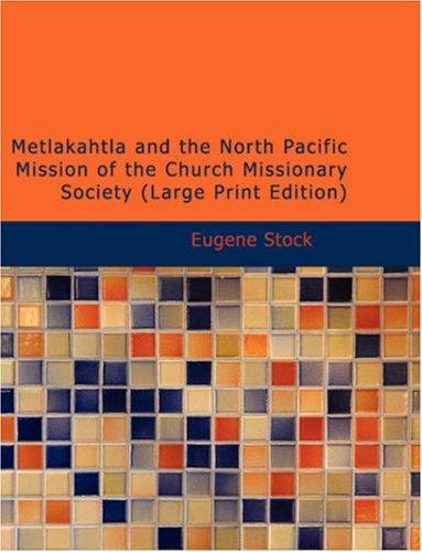 Metlakahtla and the North Pacific Mission of the Church Missionary Society (Large Print Edition)