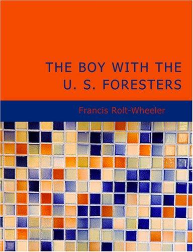 The Boy With the U. S. Foresters (Large Print Edition)