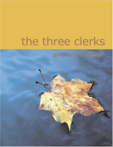 The Three Clerks (Large Print Edition) by Anthony Trollope