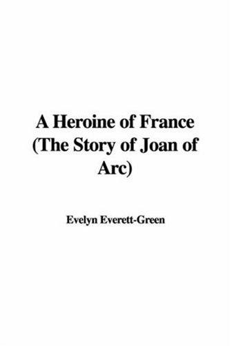 A Heroine of France the Story of Joan of Arc