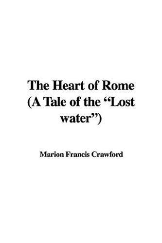 """The Heart of Rome a Tale of the """"Lost Water"""""""
