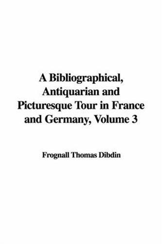 Download A Bibliographical, Antiquarian And Picturesque Tour in France And Germany
