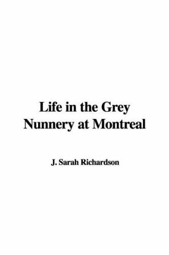 Download Life in the Grey Nunnery at Montreal