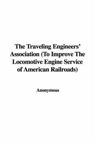 The Traveling Engineers' Association (To Improve The Locomotive Engine Service of American Railroads)