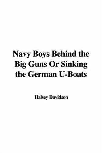 Navy Boys Behind the Big Guns Or Sinking the German U-Boats