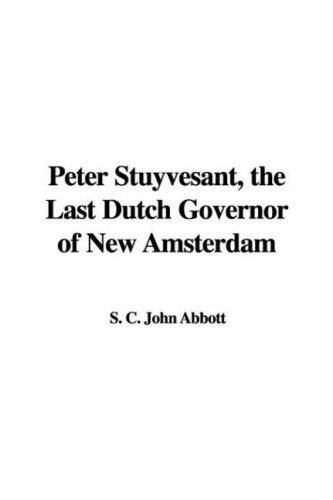 Download Peter Stuyvesant, the Last Dutch Governor of New Amsterdam