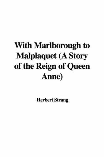 With Marlborough to Malplaquet (A Story of the Reign of Queen Anne)