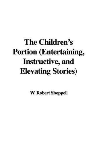 Download The Children's Portion (Entertaining, Instructive, and Elevating Stories)
