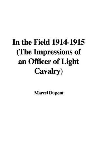 In the Field 1914-1915 (The Impressions of an Officer of Light Cavalry)