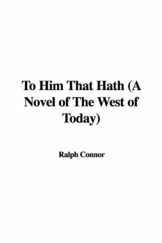 To Him That Hath (A Novel of The West of Today)