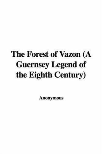 Download The Forest of Vazon (A Guernsey Legend of the Eighth Century)