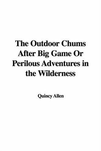 The Outdoor Chums After Big Game Or Perilous Adventures in the Wilderness