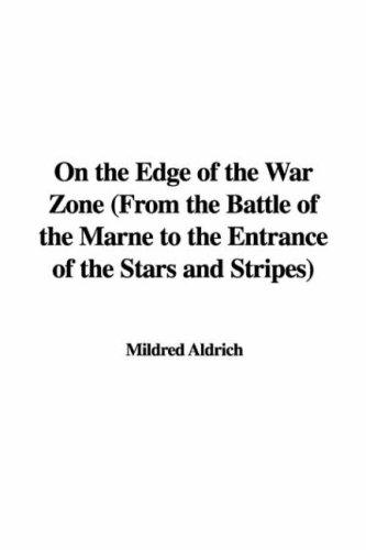 On the Edge of the War Zone (From the Battle of the Marne to the Entrance of the Stars and Stripes)