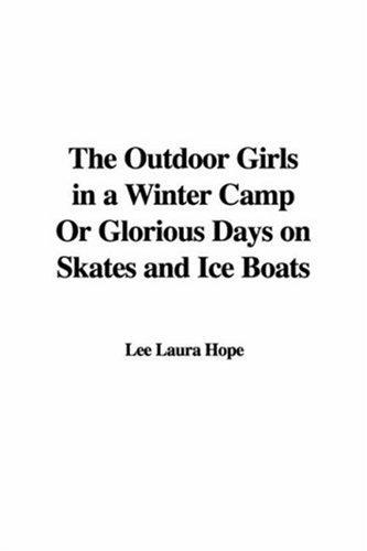 The Outdoor Girls in a Winter Camp Or Glorious Days on Skates and Ice Boats