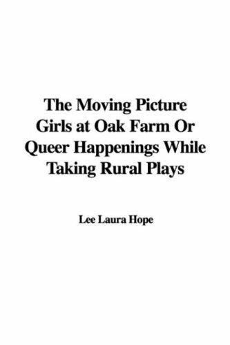 The Moving Picture Girls at Oak Farm Or Queer Happenings While Taking Rural Plays