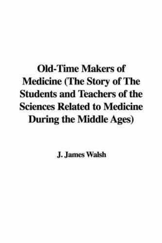 Download Old-Time Makers of Medicine (The Story of The Students and Teachers of the Sciences Related to Medicine During the Middle Ages)