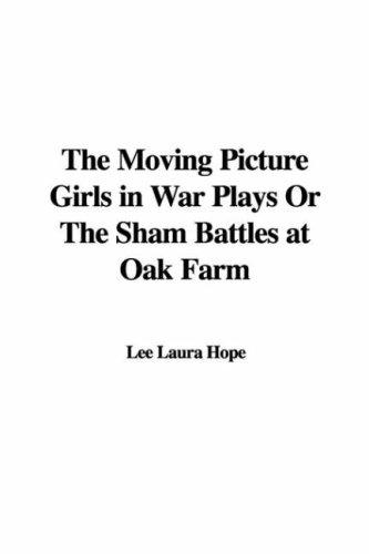 Download The Moving Picture Girls in War Plays Or The Sham Battles at Oak Farm