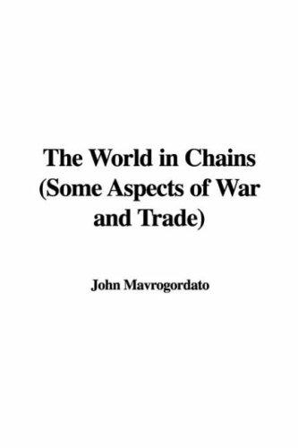 Download The World in Chains (Some Aspects of War and Trade)