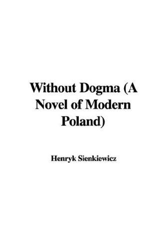 Without Dogma (A Novel of Modern Poland)