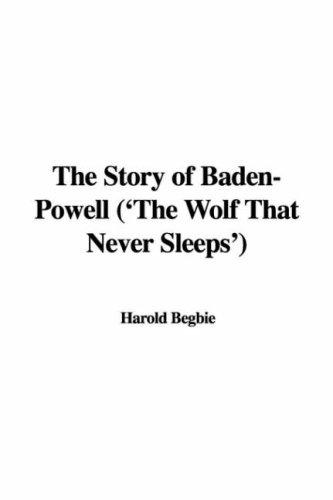 The Story of Baden-Powell ('The Wolf That Never Sleeps')