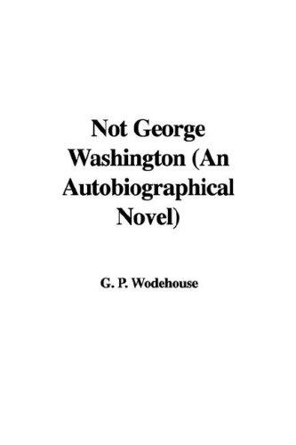 Download Not George Washington (An Autobiographical Novel)