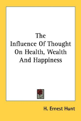 The Influence Of Thought On Health, Wealth And Happiness