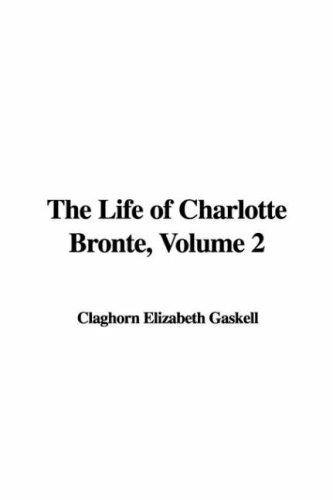 The Life of Charlotte Bronte, Volume 2