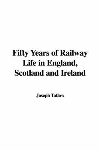 Download Fifty Years of Railway Life in England, Scotland and Ireland
