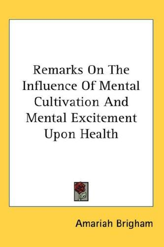 Download Remarks On The Influence Of Mental Cultivation And Mental Excitement Upon Health