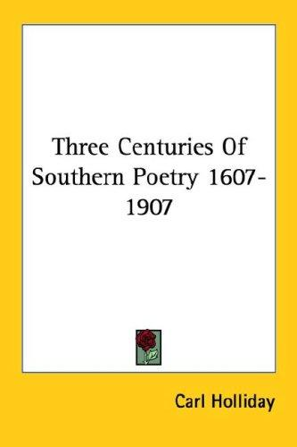 Download Three Centuries Of Southern Poetry 1607-1907
