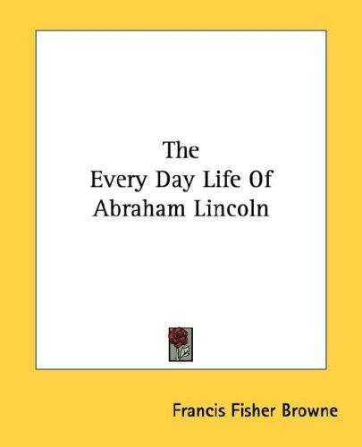 The Every Day Life Of Abraham Lincoln