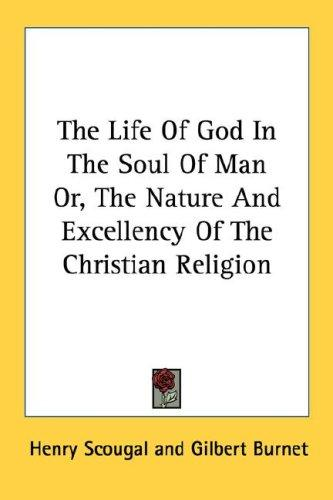 Download The Life Of God In The Soul Of Man Or, The Nature And Excellency Of The Christian Religion