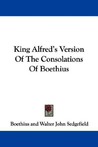King Alfred's Version Of The Consolations Of Boethius