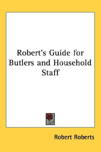 Download Robert's Guide for Butlers and Household Staff