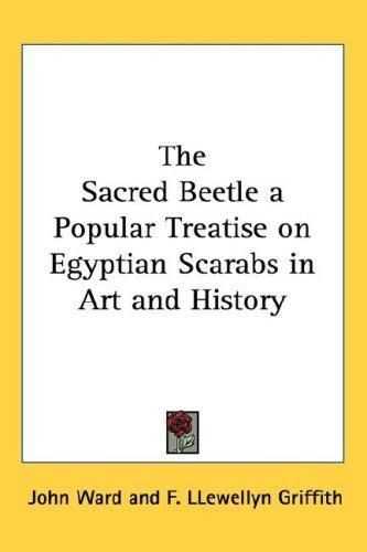 The Sacred Beetle a Popular Treatise on Egyptian Scarabs in Art and History