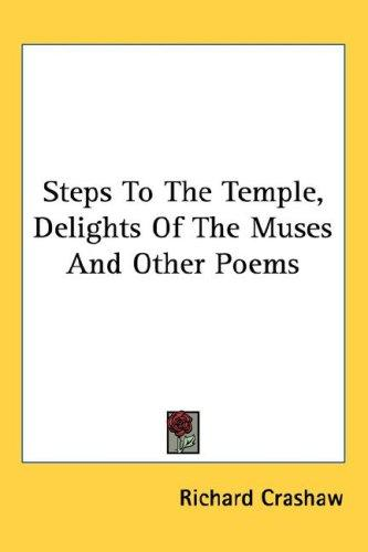 Steps To The Temple, Delights Of The Muses And Other Poems