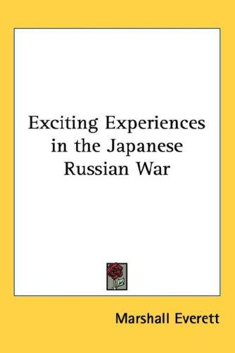 Exciting Experiences in the Japanese Russian War