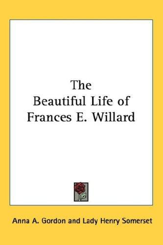 Download The Beautiful Life of Frances E. Willard