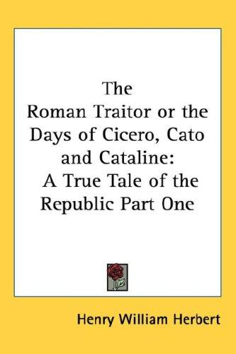 Download The Roman Traitor or the Days of Cicero, Cato and Cataline