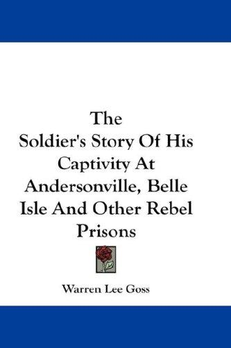 Download The Soldier's Story Of His Captivity At Andersonville, Belle Isle And Other Rebel Prisons