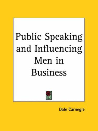 Download Public Speaking and Influencing Men in Business  (From the author of 'How to Win Friends & Influence People')