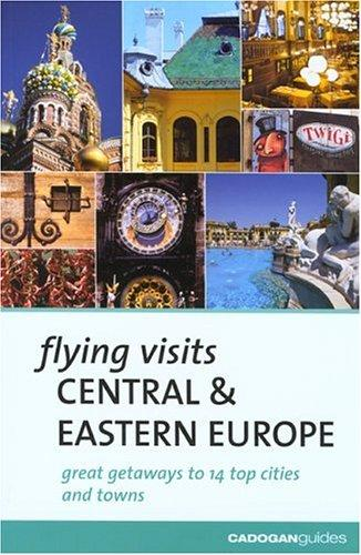Flying Visits Central & Eastern Europe (Flying Visits - Cadogan) by James Stewart, Mary-Ann Gallagher, Matthew Gardner, Sadakat Kadri